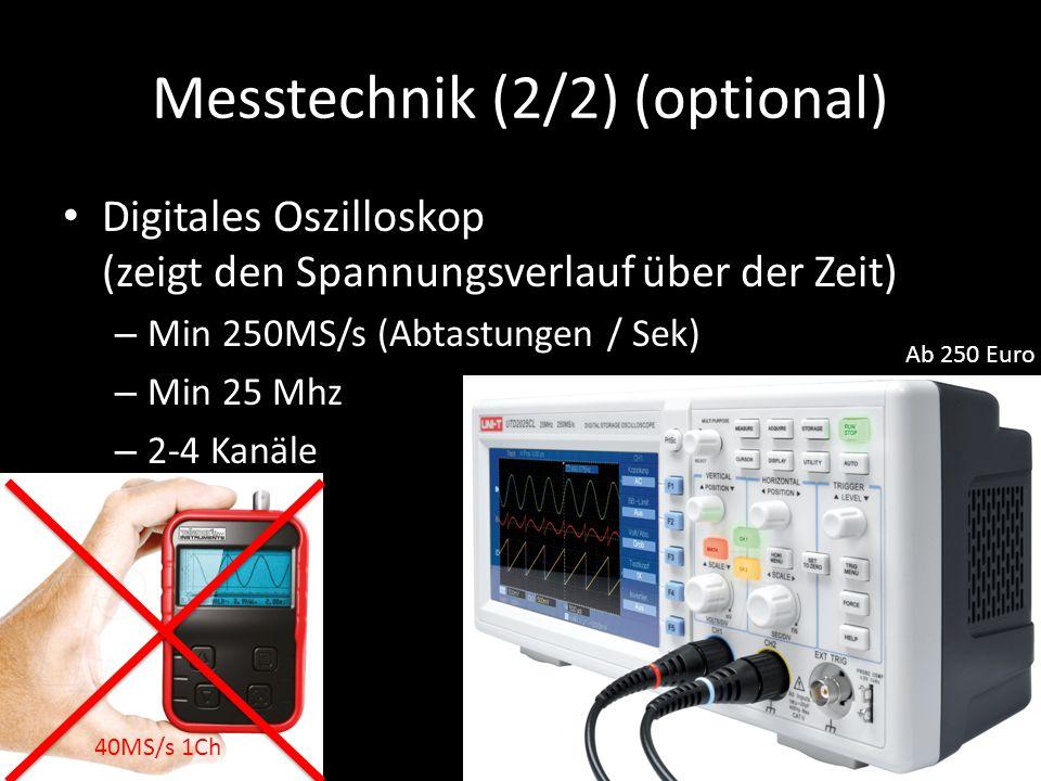 Messtechnik (2/2) (optional) Digitales Oszilloskop (zeigt den Spannungsverlauf über der Zeit) – Min 250MS/s (Abtastungen / Sek) – Min 25 Mhz – 2-4 Kan