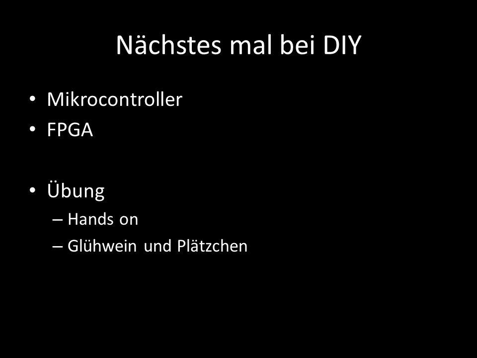 Nächstes mal bei DIY Mikrocontroller FPGA Übung – Hands on – Glühwein und Plätzchen