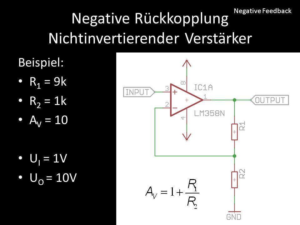 Negative Rückkopplung Nichtinvertierender Verstärker Beispiel: R 1 = 9k R 2 = 1k A V = 10 U I = 1V U O = 10V Negative Feedback
