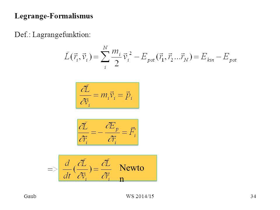Legrange-Formalismus Def.: Lagrangefunktion: Newto n Gaub34WS 2014/15