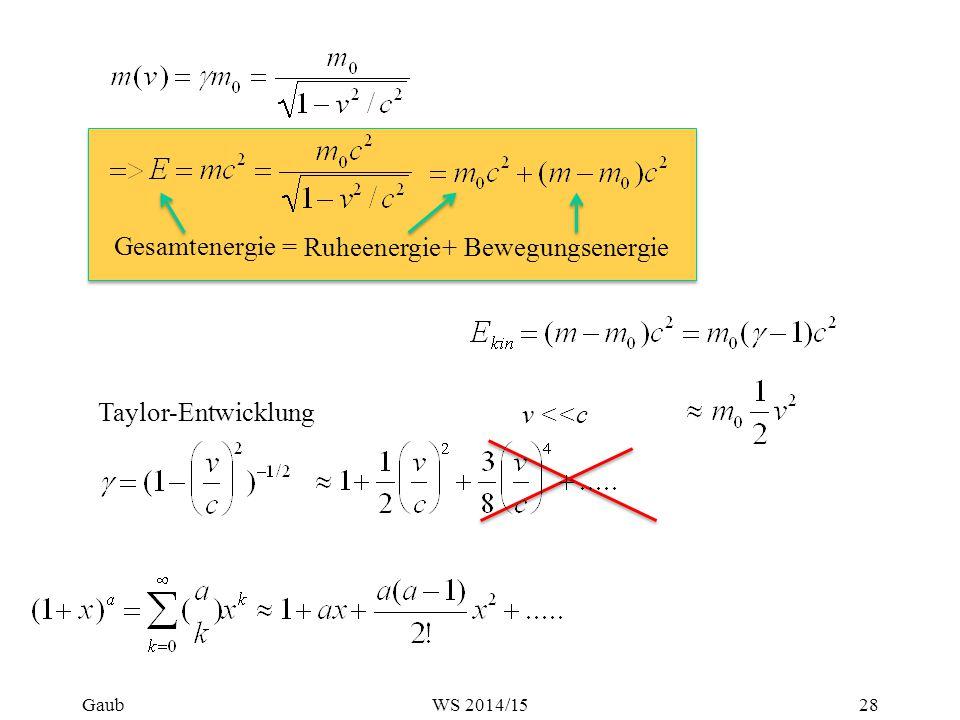 Gesamtenergie + Bewegungsenergie = Ruheenergie v <<c Taylor-Entwicklung Gaub28WS 2014/15