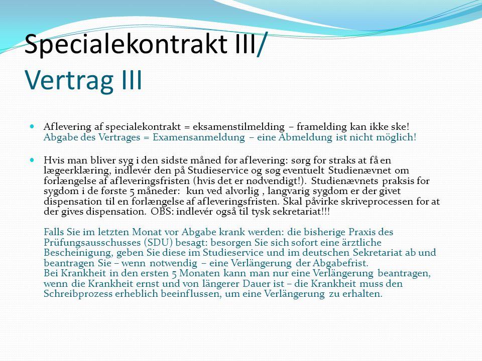Specialekontrakt III/ Vertrag III Aflevering af specialekontrakt = eksamenstilmelding – framelding kan ikke ske.