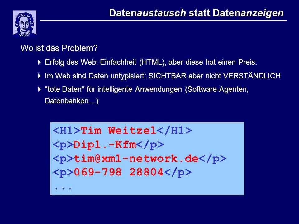 Datenaustausch statt Datenanzeigen Wo ist das Problem?  Erfolg des Web: Einfachheit (HTML), aber diese hat einen Preis:  Im Web sind Daten untypisie