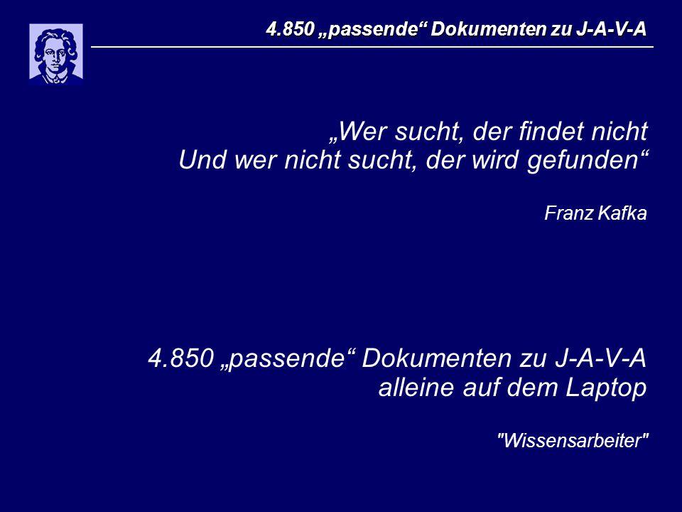 """4.850 """"passende Dokumenten zu J-A-V-A """"Wer sucht, der findet nicht Und wer nicht sucht, der wird gefunden Franz Kafka 4.850 """"passende Dokumenten zu J-A-V-A alleine auf dem Laptop Wissensarbeiter"""
