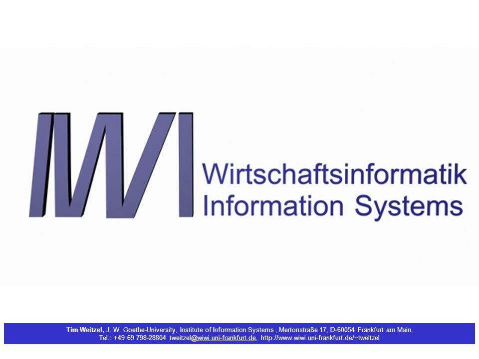 Tim Weitzel, J. W. Goethe-University, Institute of Information Systems, Mertonstraße 17, D-60054 Frankfurt am Main, Tel.: +49 69 798-28804 tweitzel@wi