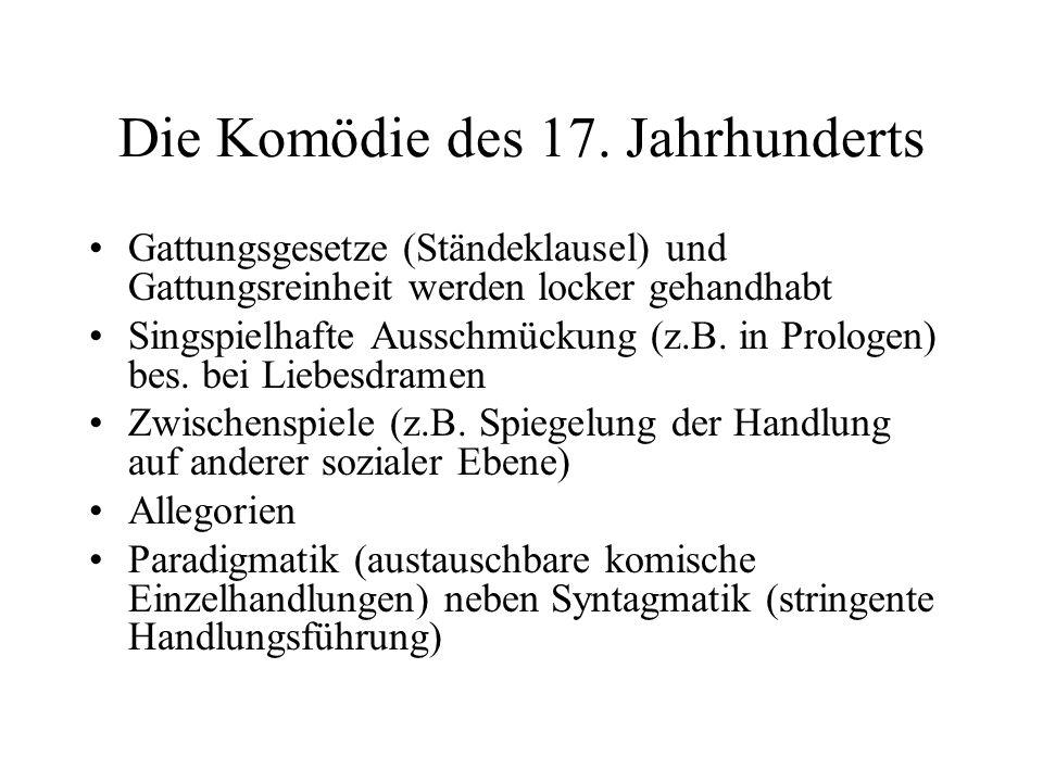 Die Komödie des 17. Jahrhunderts Gattungsgesetze (Ständeklausel) und Gattungsreinheit werden locker gehandhabt Singspielhafte Ausschmückung (z.B. in P