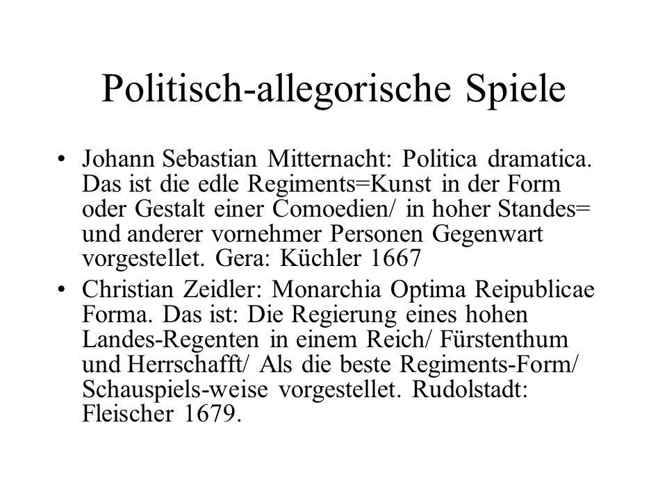 Politisch-allegorische Spiele Johann Sebastian Mitternacht: Politica dramatica. Das ist die edle Regiments=Kunst in der Form oder Gestalt einer Comoed