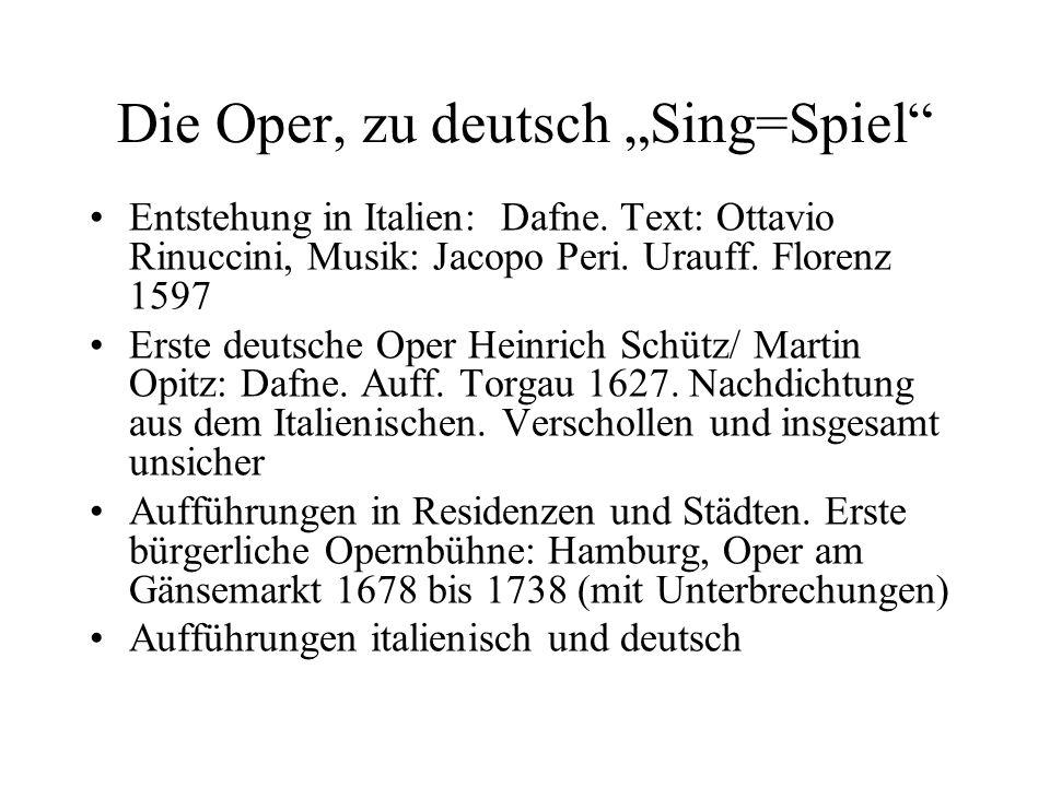 """Die Oper, zu deutsch """"Sing=Spiel"""" Entstehung in Italien: Dafne. Text: Ottavio Rinuccini, Musik: Jacopo Peri. Urauff. Florenz 1597 Erste deutsche Oper"""