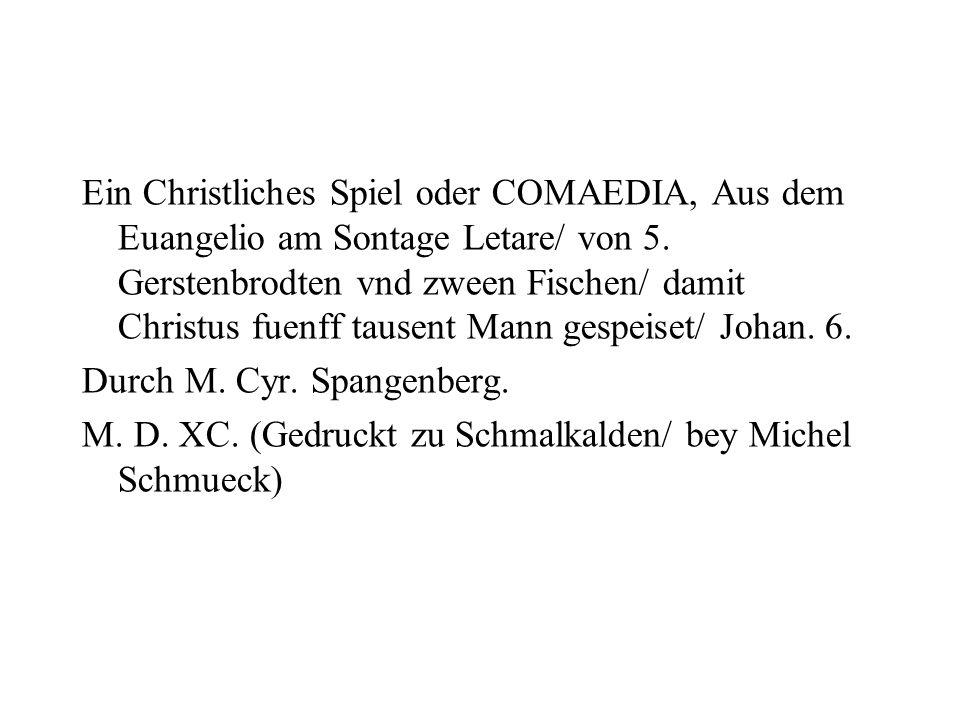 Ein Christliches Spiel oder COMAEDIA, Aus dem Euangelio am Sontage Letare/ von 5.
