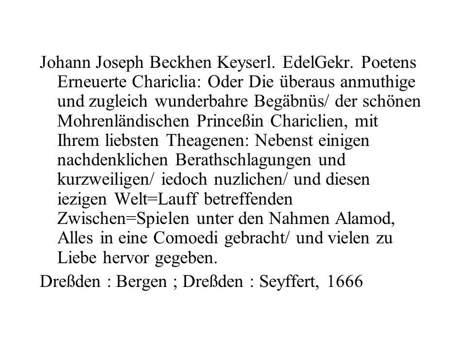 Johann Joseph Beckhen Keyserl. EdelGekr. Poetens Erneuerte Chariclia: Oder Die überaus anmuthige und zugleich wunderbahre Begäbnüs/ der schönen Mohren