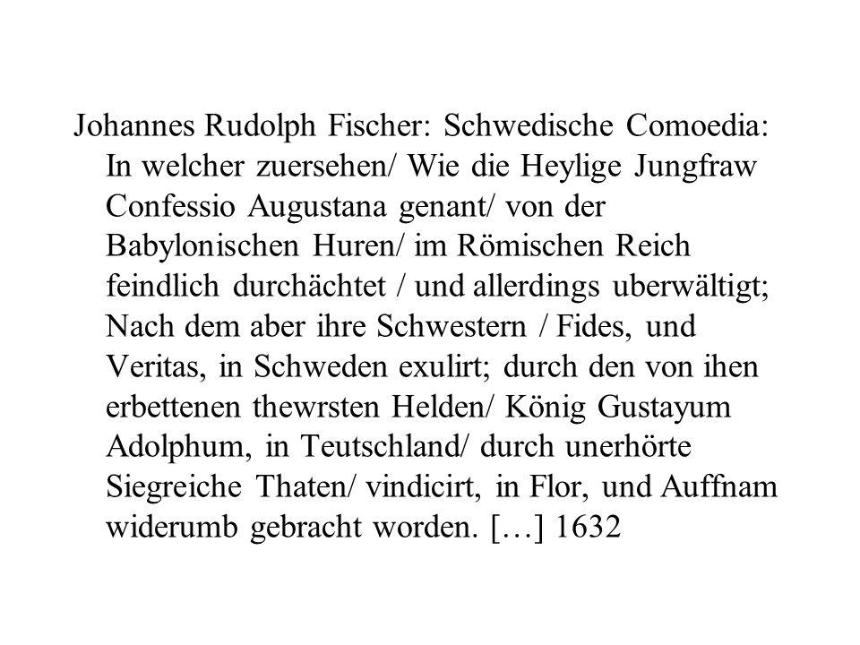 Johannes Rudolph Fischer: Schwedische Comoedia: In welcher zuersehen/ Wie die Heylige Jungfraw Confessio Augustana genant/ von der Babylonischen Huren