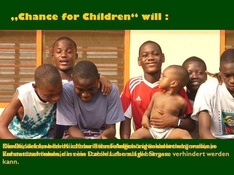 """""""Chance for Children will : Die Bedürfnisse der Kinder und ihrer Angehörigen verstehen, um sie so beraten zu können, dass ein Davonlaufen auf die Strasse verhindert werden kann."""