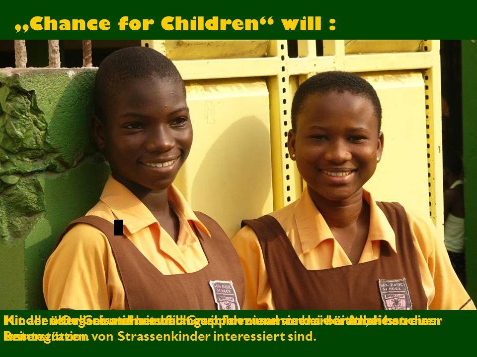 """""""Chance for Children will : Kinder schulisch und beruflich ausbilden und sie bei der Arbeitssuche unterstützen."""