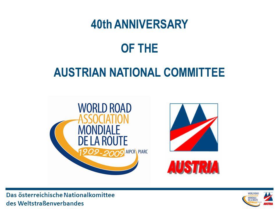 Das österreichische Nationalkomittee des Weltstraßenverbandes 40th ANNIVERSARY OF THE AUSTRIAN NATIONAL COMMITTEE
