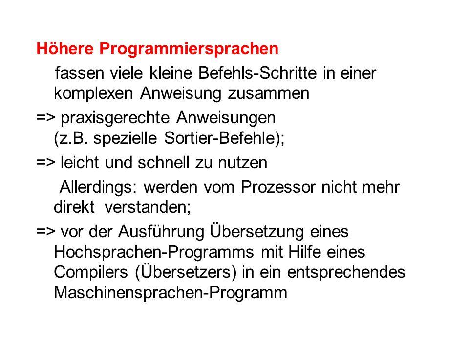 Höhere Programmiersprachen fassen viele kleine Befehls-Schritte in einer komplexen Anweisung zusammen => praxisgerechte Anweisungen (z.B. spezielle So