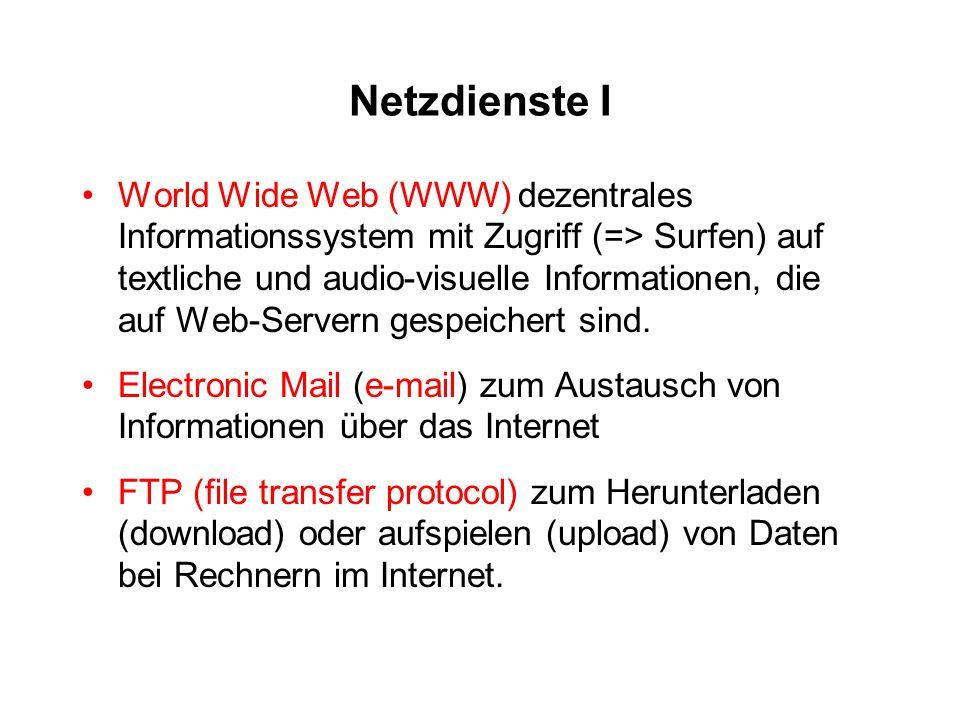 Netzdienste I World Wide Web (WWW) dezentrales Informationssystem mit Zugriff (=> Surfen) auf textliche und audio-visuelle Informationen, die auf Web-