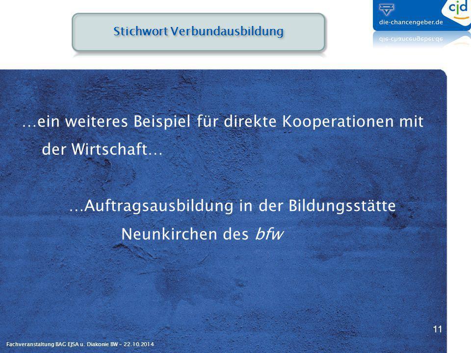 Fachveranstaltung BAG EJSA u. Diakonie BW – 22.10.2014 …ein weiteres Beispiel für direkte Kooperationen mit der Wirtschaft… …Auftragsausbildung in der