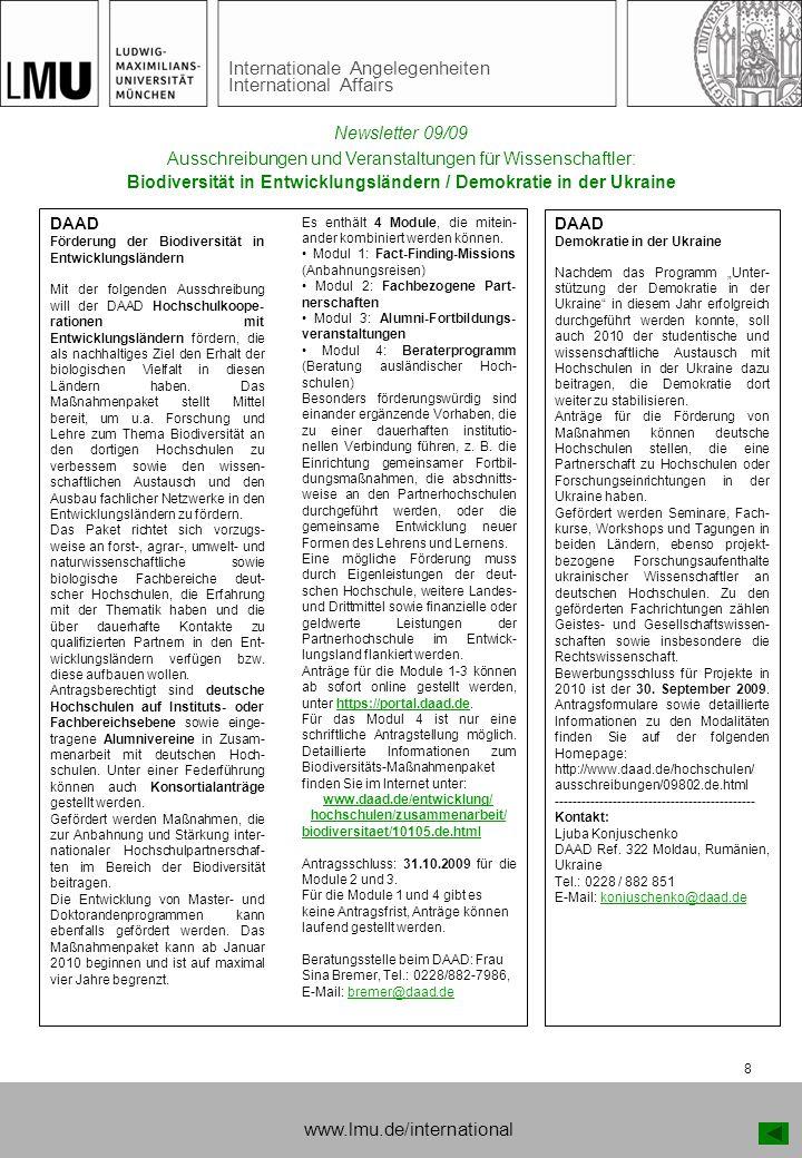 Internationale Angelegenheiten International Affairs 8 Ausschreibungen und Veranstaltungen für Wissenschaftler: Biodiversität in Entwicklungsländern / Demokratie in der Ukraine DAAD Förderung der Biodiversität in Entwicklungsländern Mit der folgenden Ausschreibung will der DAAD Hochschulkoope- rationen mit Entwicklungsländern fördern, die als nachhaltiges Ziel den Erhalt der biologischen Vielfalt in diesen Ländern haben.