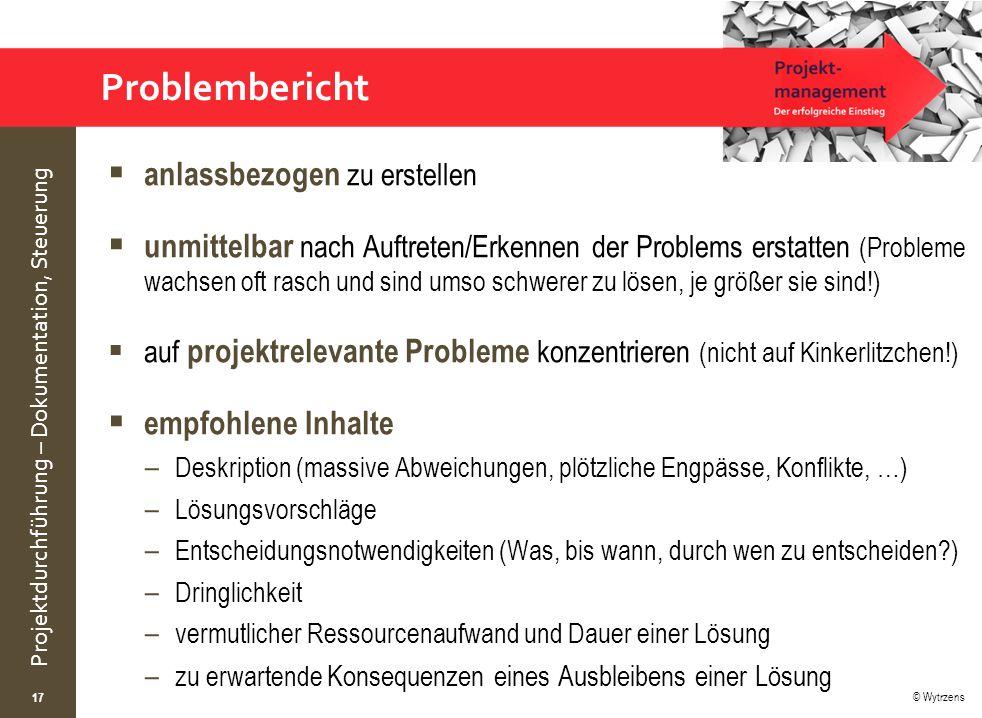 © Wytrzens Projektdurchführung – Dokumentation, Steuerung Problembericht  anlassbezogen zu erstellen  unmittelbar nach Auftreten/Erkennen der Proble