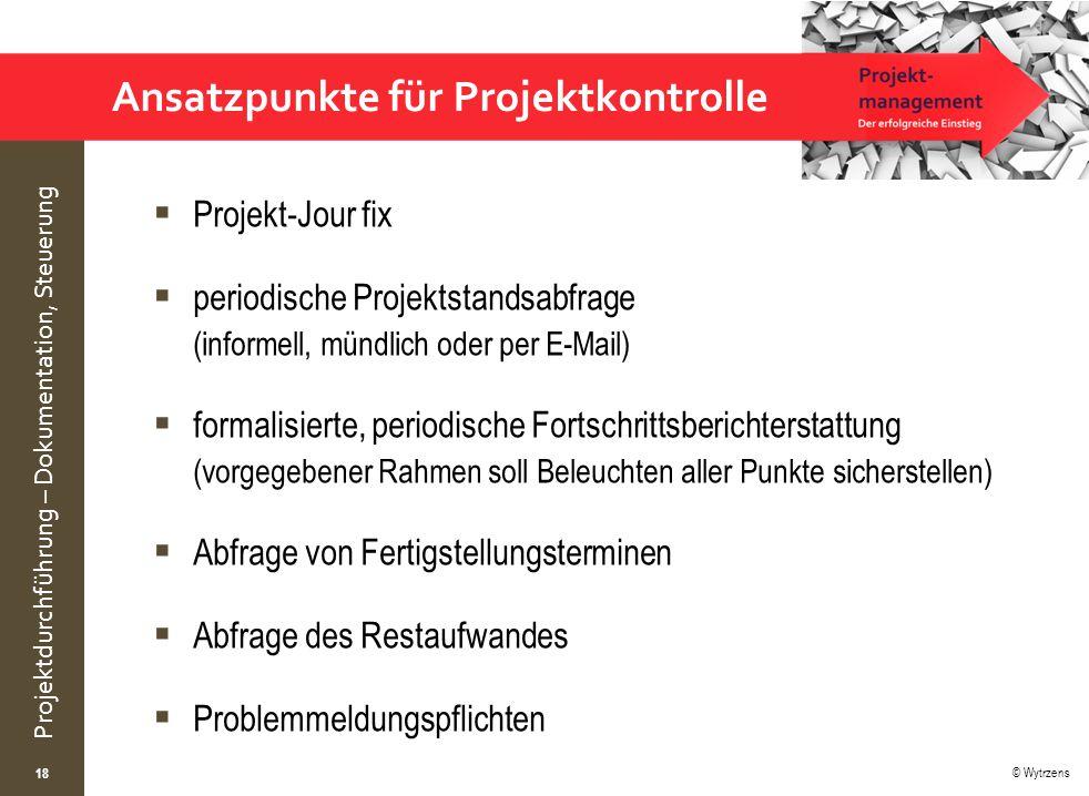 © Wytrzens Projektdurchführung – Dokumentation, Steuerung Ansatzpunkte für Projektkontrolle  Projekt-Jour fix  periodische Projektstandsabfrage (inf