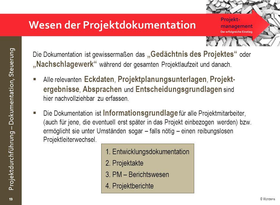 """© Wytrzens Projektdurchführung – Dokumentation, Steuerung Wesen der Projektdokumentation Die Dokumentation ist gewissermaßen das """"Gedächtnis des Projektes oder """"Nachschlagewerk während der gesamten Projektlaufzeit und danach."""
