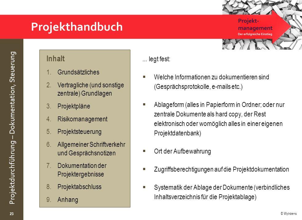© Wytrzens Projektdurchführung – Dokumentation, Steuerung Projekthandbuch... legt fest:  Welche Informationen zu dokumentieren sind (Gesprächsprotoko