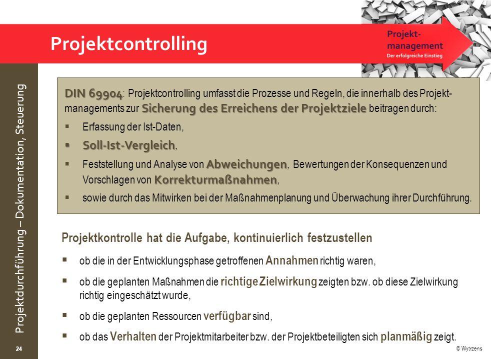 © Wytrzens Projektdurchführung – Dokumentation, Steuerung Projektcontrolling 24 DIN 69904 Sicherung des Erreichens der Projektziele DIN 69904 : Projek