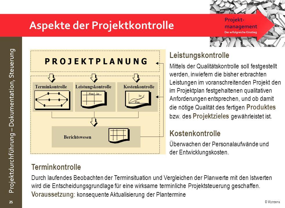 © Wytrzens Projektdurchführung – Dokumentation, Steuerung Aspekte der Projektkontrolle 25 Leistungskontrolle Mittels der Qualitätskontrolle soll festg