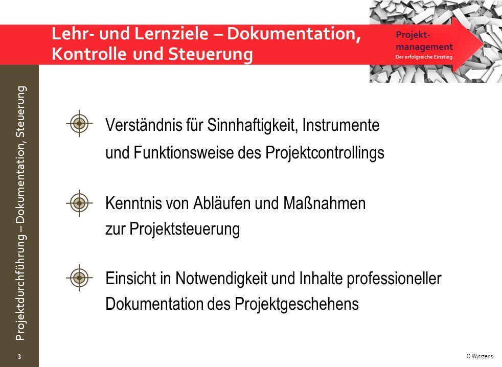 © Wytrzens Projektdurchführung – Dokumentation, Steuerung Lehr- und Lernziele – Dokumentation, Kontrolle und Steuerung 3 Verständnis für Sinnhaftigkei