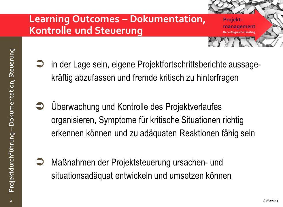 © Wytrzens Projektdurchführung – Dokumentation, Steuerung  in der Lage sein, eigene Projektfortschrittsberichte aussage- kräftig abzufassen und fremd