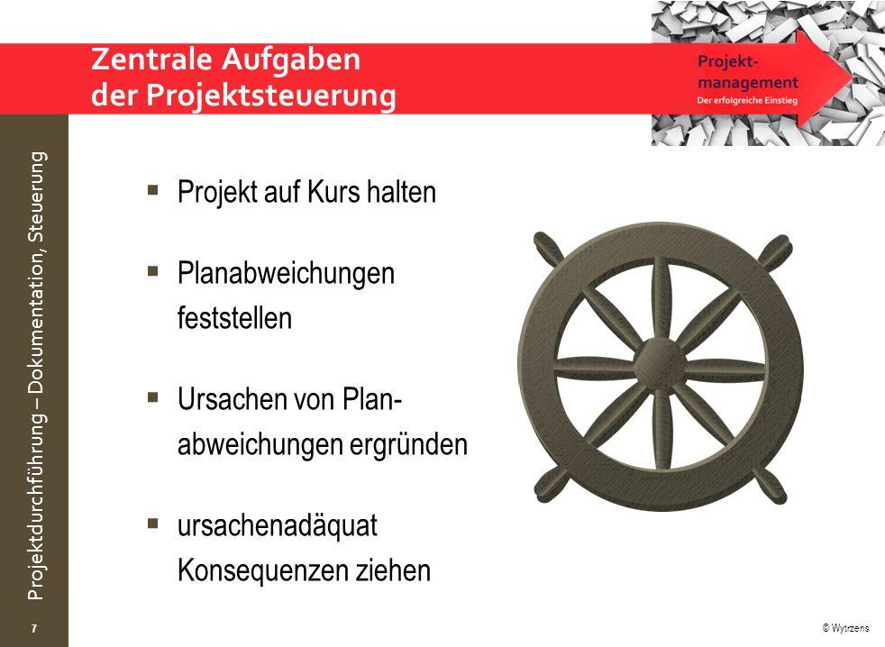 © Wytrzens Projektdurchführung – Dokumentation, Steuerung Zentrale Aufgaben der Projektsteuerung  Projekt auf Kurs halten  Planabweichungen feststel