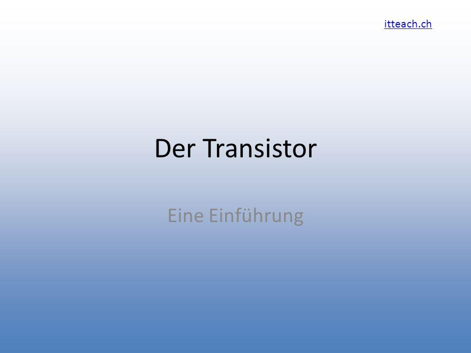 itteach.ch Der Transistor Eine Einführung