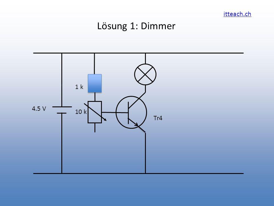 itteach.ch Lösung 1: Dimmer Tr4 4.5 V 1 k 10 k