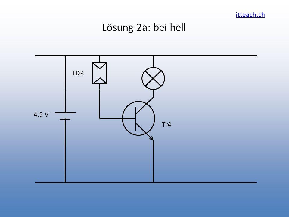 itteach.ch Lösung 2a: bei hell Tr4 4.5 V LDR
