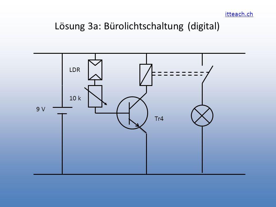 itteach.ch Lösung 3a: Bürolichtschaltung (digital) Tr4 10 k 9 V LDR
