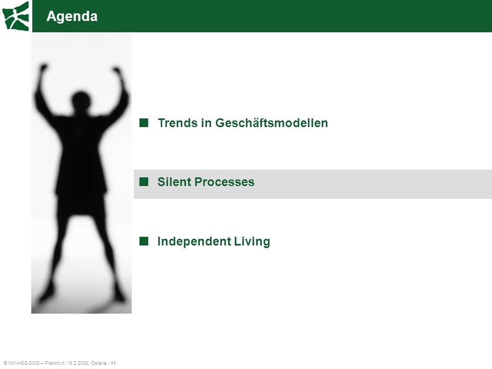 © IWI-HSG-2008 – Frankfurt, 19.2.2008, Österle / 11 Agenda Trends in Geschäftsmodellen Silent Processes Independent Living
