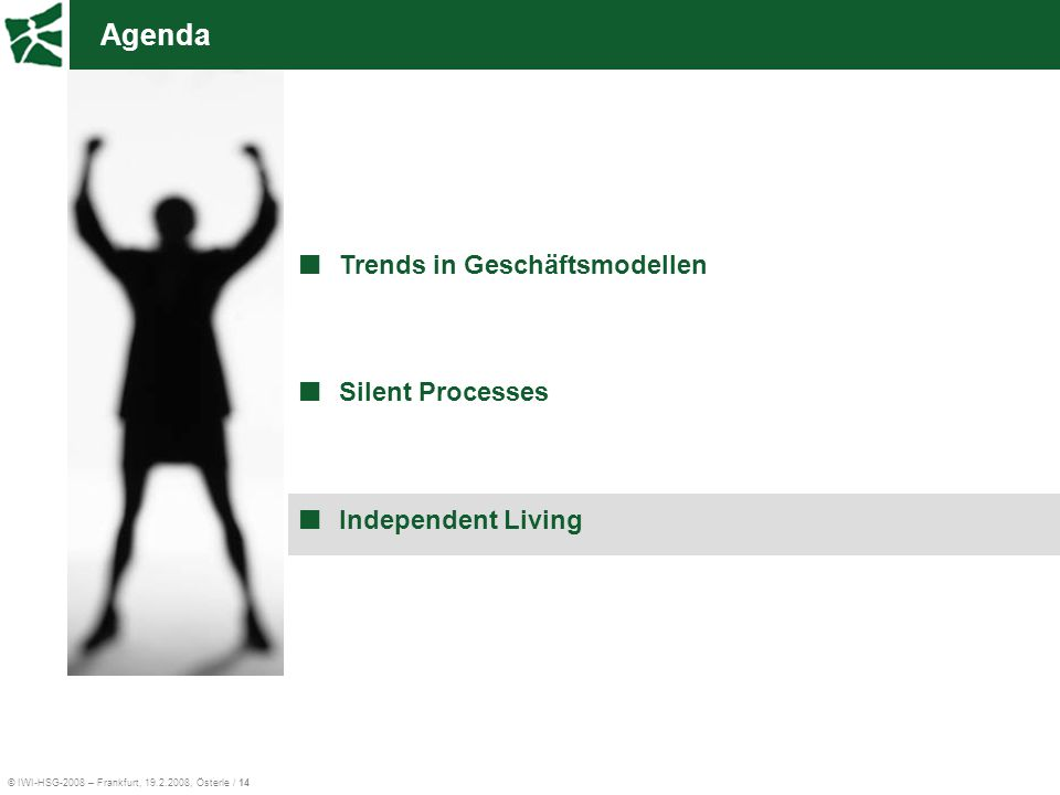© IWI-HSG-2008 – Frankfurt, 19.2.2008, Österle / 14 Agenda Trends in Geschäftsmodellen Silent Processes Independent Living