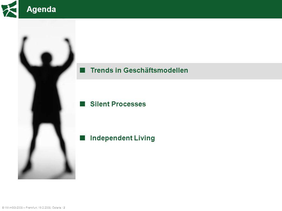 © IWI-HSG-2008 – Frankfurt, 19.2.2008, Österle / 13 Silent Processes ermöglichen neue Geschäftsmodelle Silent Processes Web 2.0 Koomunikation & Koordination Sensorik & Aktuatorik Standardi- sierung XML UN/EDIFACT Integration Service- orientierung