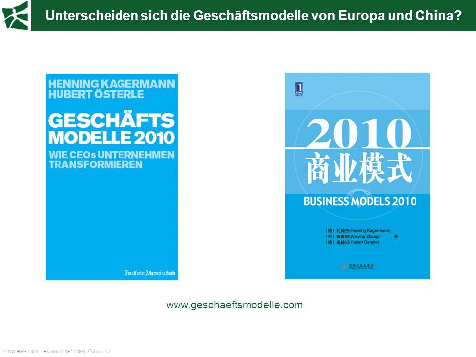 © IWI-HSG-2008 – Frankfurt, 19.2.2008, Österle / 5 Unterscheiden sich die Geschäftsmodelle von Europa und China? www.geschaeftsmodelle.com