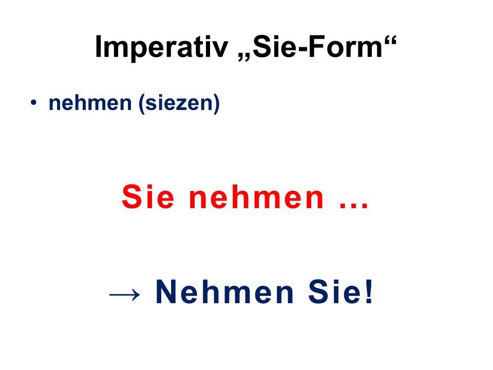 """Imperativ """"Sie-Form"""" nehmen (siezen) Sie nehmen … → Nehmen Sie!"""