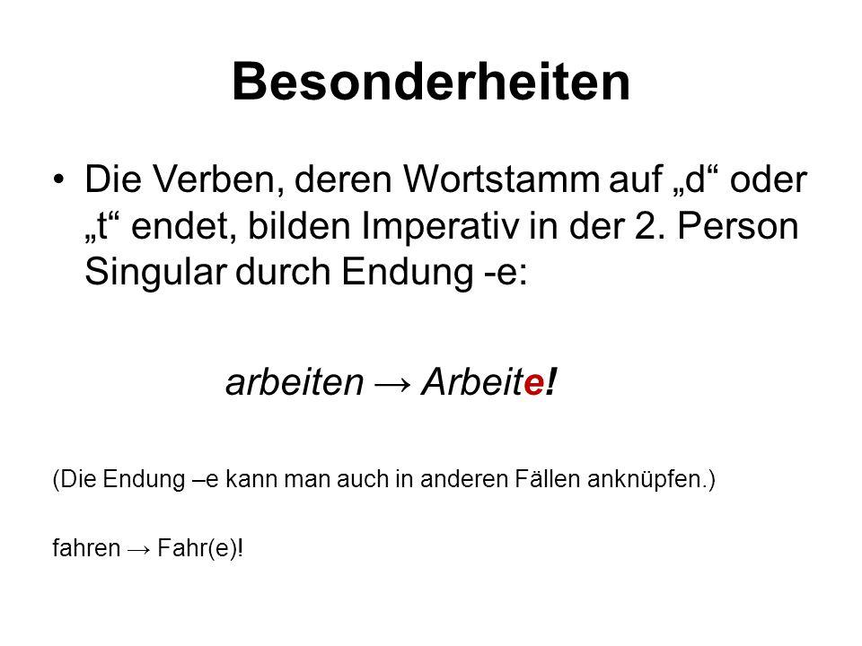 """Besonderheiten Die Verben, deren Wortstamm auf """"d"""" oder """"t"""" endet, bilden Imperativ in der 2. Person Singular durch Endung -e: arbeiten → Arbeite! (Di"""