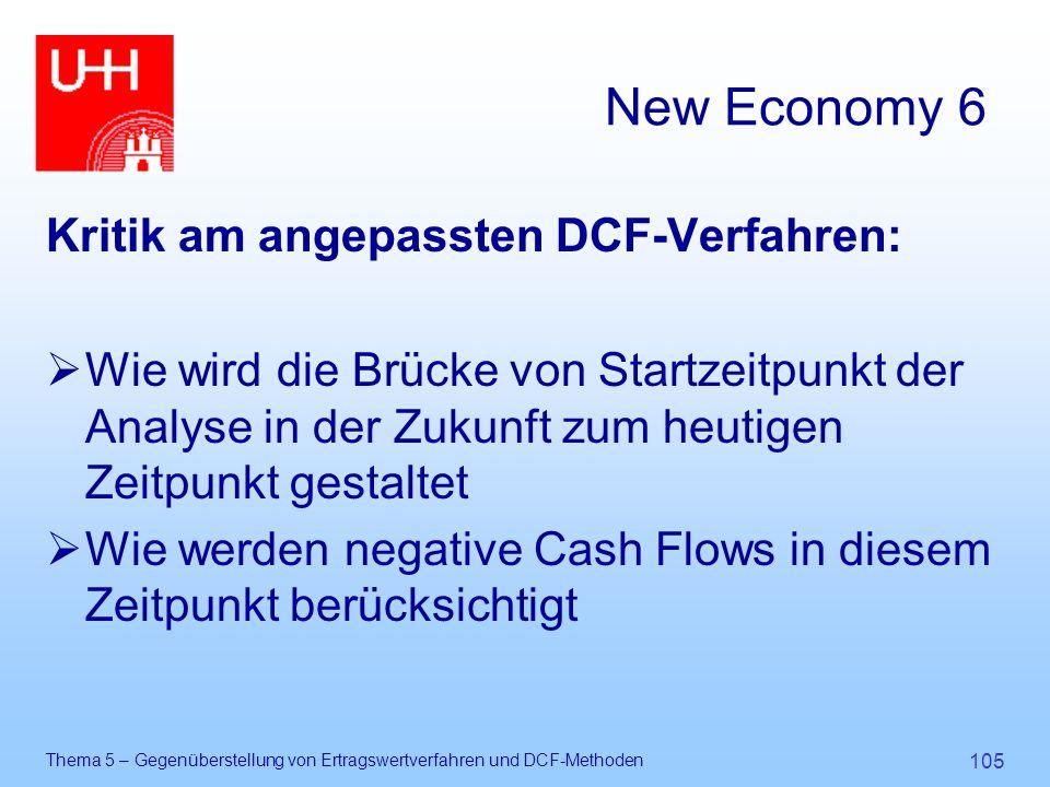 Thema 5 – Gegenüberstellung von Ertragswertverfahren und DCF-Methoden 105 New Economy 6 Kritik am angepassten DCF-Verfahren:  Wie wird die Brücke von