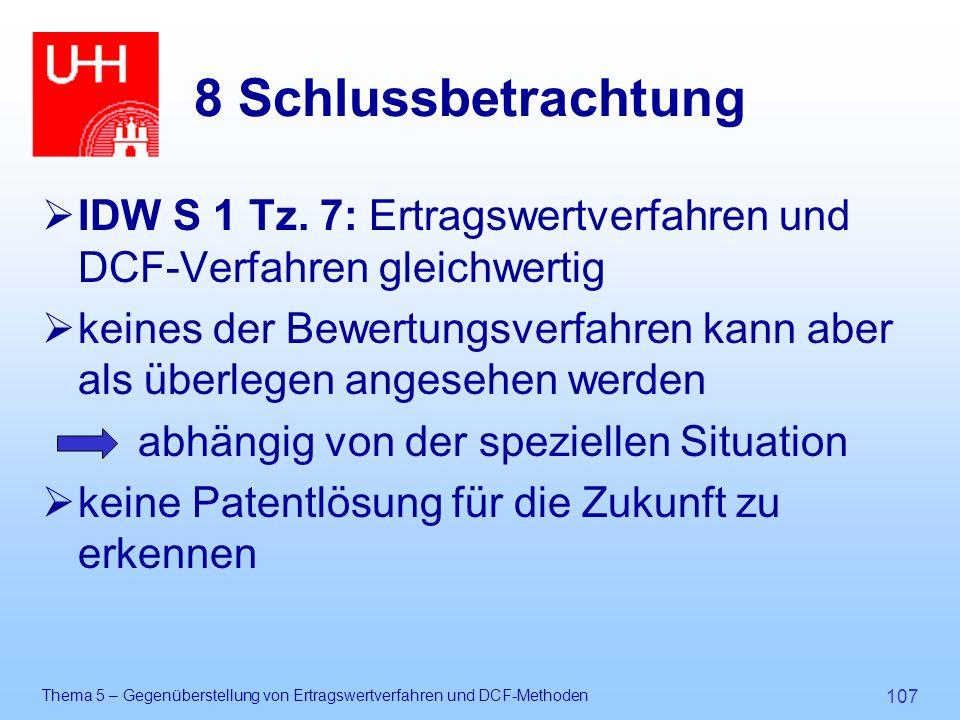 Thema 5 – Gegenüberstellung von Ertragswertverfahren und DCF-Methoden 107 8 Schlussbetrachtung  IDW S 1 Tz. 7: Ertragswertverfahren und DCF-Verfahren