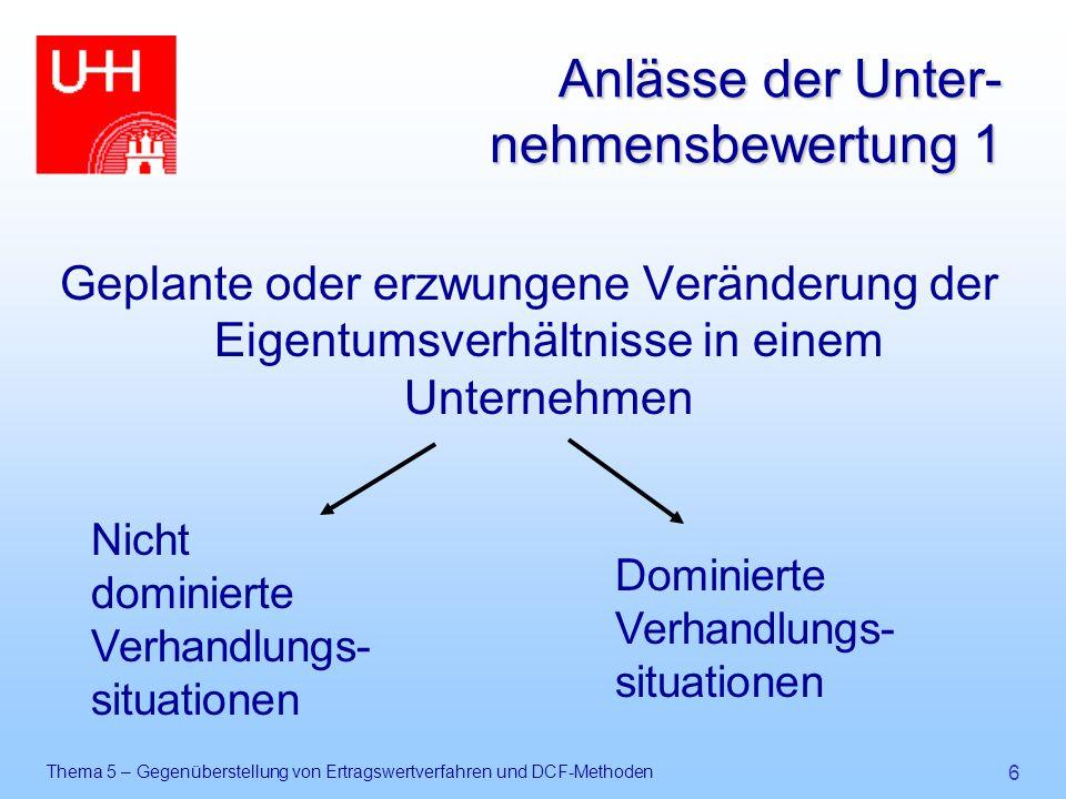 Thema 5 – Gegenüberstellung von Ertragswertverfahren und DCF-Methoden 7 Anlässe der Unter- nehmensbewertung 2  Nicht dominierte Verhandlungssituationen: Z.B.