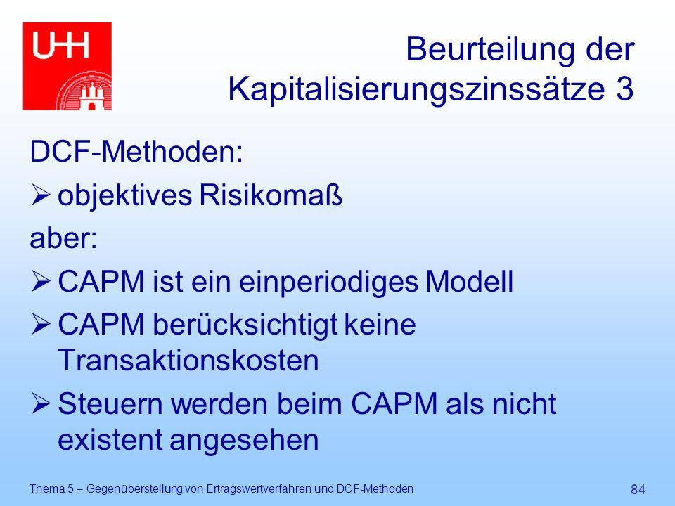 Thema 5 – Gegenüberstellung von Ertragswertverfahren und DCF-Methoden 84 Beurteilung der Kapitalisierungszinssätze 3 DCF-Methoden:  objektives Risiko