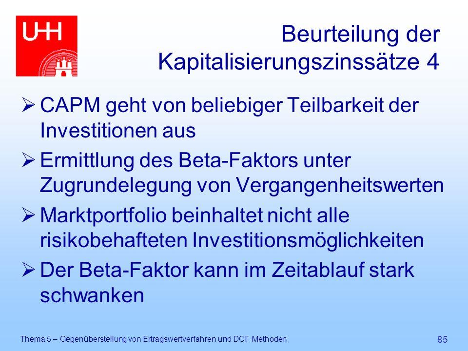 Thema 5 – Gegenüberstellung von Ertragswertverfahren und DCF-Methoden 85 Beurteilung der Kapitalisierungszinssätze 4  CAPM geht von beliebiger Teilba
