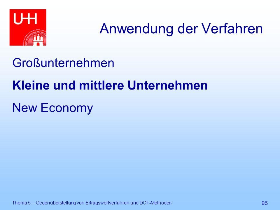 Thema 5 – Gegenüberstellung von Ertragswertverfahren und DCF-Methoden 95 Anwendung der Verfahren Großunternehmen Kleine und mittlere Unternehmen New E