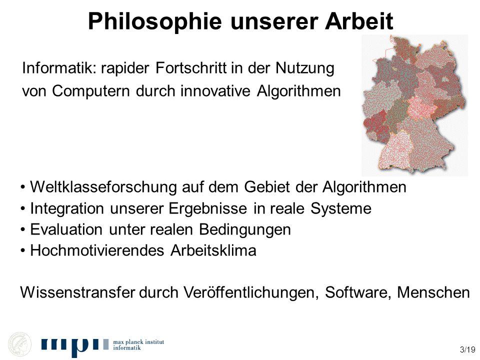 3/19 Philosophie unserer Arbeit Informatik: rapider Fortschritt in der Nutzung von Computern durch innovative Algorithmen Weltklasseforschung auf dem