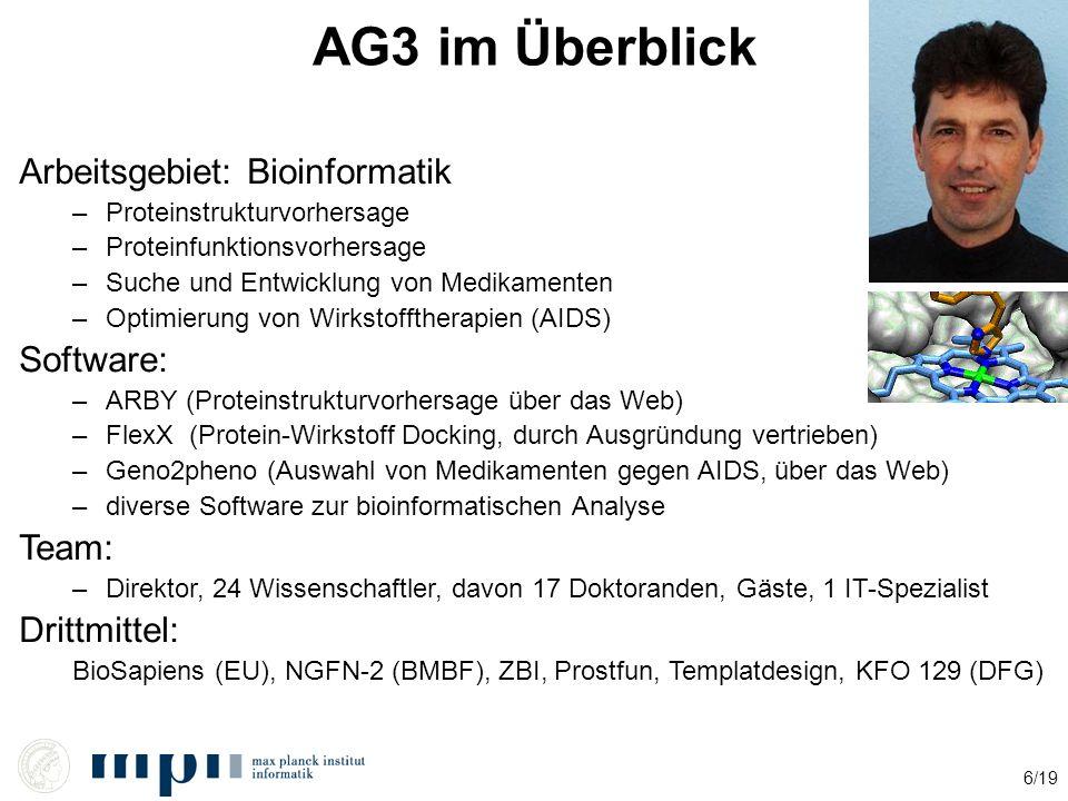 6/19 AG3 im Überblick Arbeitsgebiet: Bioinformatik –Proteinstrukturvorhersage –Proteinfunktionsvorhersage –Suche und Entwicklung von Medikamenten –Opt