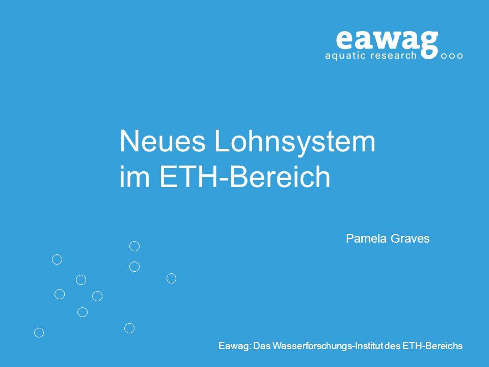 Eawag: Das Wasserforschungs-Institut des ETH-Bereichs Neues Lohnsystem im ETH-Bereich Pamela Graves